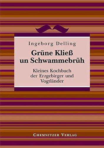 Grüne Kließ und Schwammebrüh: Kleines Kochbuch der Erzgebirger und Vogtländer Gebundenes Buch – 6. März 2008 Ingeborg Delling Chemnitzer Verlag und Druck 3937025375 Länderküchen