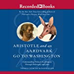 Aristotle and an Aardvark Go to Washington: Political Doublespeak Through Philosophy & Jokes | Thomas Cathcart,Daniel Klein