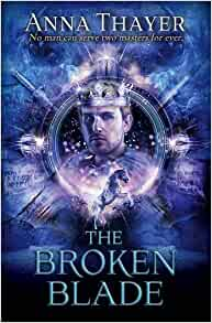 The Broken Blade: No Man Can Serve Two Masters Forever (The Knight of Eldaran): Anna Thayer