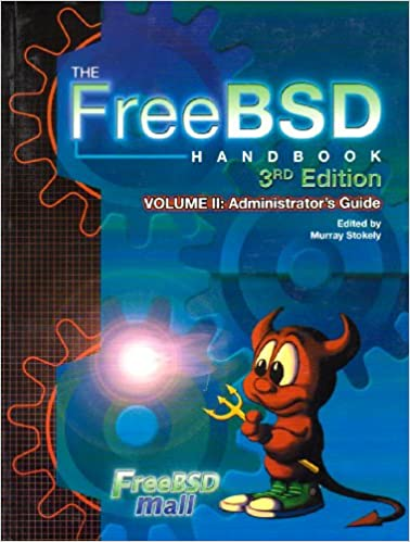 The FreeBSD Handbook: Administrators Guide, Vol. 2 (3rd Edition)