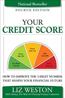 Your Credit Score: How to Improve the 3-Digit Number That Shapes Your Financial Future (Liz Pulliam Weston) by [Weston, Liz]