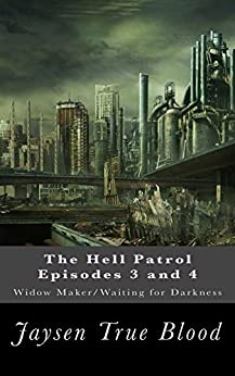 The Hell Patrol Episodes 3 and 4: Widow Maker/Waiting for Darkness by [True Blood, Jaysen]