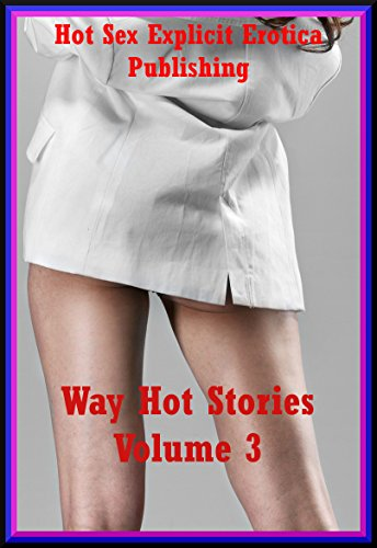 Way Hot Stories Volume 3: Ten Explicit Erotica Stories