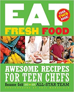 Eat Fresh Food: Awesome Recipes For Teen Chefs Mobi Download Book