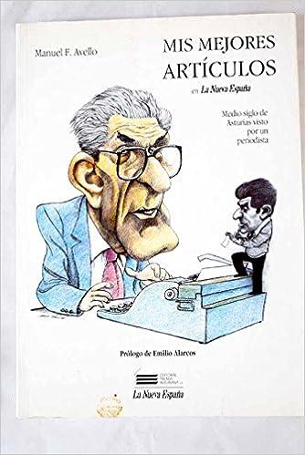 Mis mejores articulos en la nueva España : medio siglo de Asturias vis: Amazon.es: Fernandez Rodriguez-Avello, Manuel: Libros