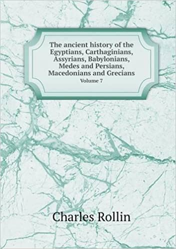 Download online The ancient history of the Egyptians, Carthaginians, Assyrians, Babylonians, Medes and Persians, Macedonians and Grecians Volume 7 PDF, azw (Kindle), ePub