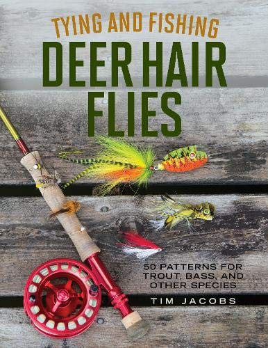 (Tying and Fishing Deer Hair Flies: 50 Patterns for Trout, Bass, and Other Species)