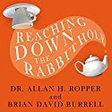 Reaching Down the Rabbit Hole: A Renowned Neurologist Explains the Mystery and Drama of Brain Disease Audiobook by Brian David Burrell, Dr. Allan H. Ropper Narrated by Paul Boehmer