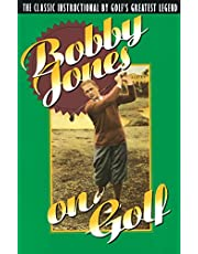 Bobby Jones on Golf: The Classic Instructional by Golf's Greatest Legend