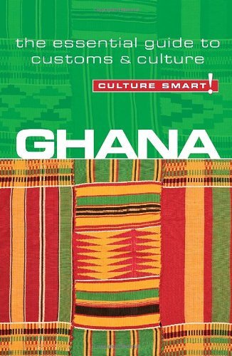 Ghana - Culture Smart!: the essential guide to customs & culture: The Essential Guide to Customs and Culture