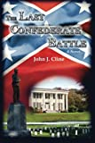 The Last Confederate Battle, John J. Cline, 0578127245