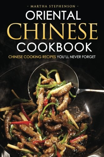 Oriental Chinese Cookbook - Chinese Cooking Recipes you?ll never forget: 25 Simple and Delicious Chinese Recipes
