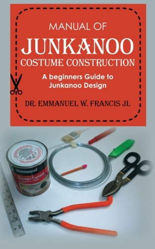 Manual of Junkanoo Costume Construction: A beginners Guide to Junkanoo Design