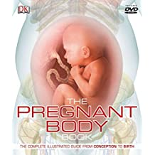 The Pregnant Body Book: The Complete Illustrated Guide from Conception to Birth