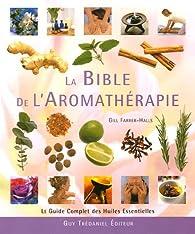 La Bible de l'Aromathérapie : Le guide des huiles essentielles par Gill Farrer-Halls