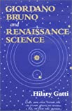 Giordano Bruno and Renaissance Science, Hilary Gatti, 0801435293