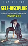 Self-Discipline: Eliminate Procrastination and Become UNSTOPPABLE (Productivity, Confidence, Self-Control, Mindset)