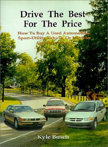 Drive the Best for the Price: How to Buy a Used Automobile, Sport-Utility Vehicle, or Minivan and Save Money -  Busch, Kyle, Paperback