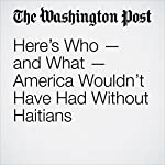 Here's Who — and What — America Wouldn't Have Had Without Haitians | David Von Drehle