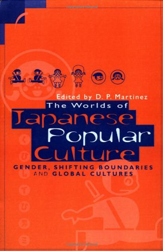 The Worlds of Japanese Popular Culture: Gender, Shifting Boundaries and Global Cultures (Contemporary Japanese Society)