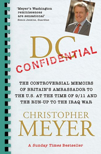 DC Confidential: The Controversial Memoirs of Britain's Ambassador to the U.S. at the Time of 9/11 and the Run-Up to the Iraq War
