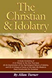The Christian and Idolatry, Allan Turner, 0977735028