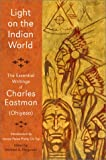 Light on the Indian World, Charles Alexander Eastman and Michael Oren Fitzgerald, 0941532305
