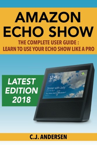 Amazon Echo Show - The Complete User Guide: Learn to Use Your Echo Show Like A Pro cover