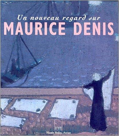 Un nouveau regard sur Maurice Denis : La collection Eugène Chevalier, [exposition, Autun, Musée Rolin, 22 juin-21 octobre 1996] pdf ebook