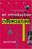 An Introduction to Cybercultures, David Bell, 041524658X