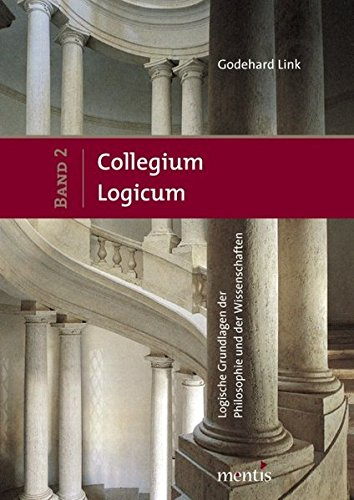 Collegium Logicum - Logische Grundlagen der Philosophie und der Wissenschaften: Band 2