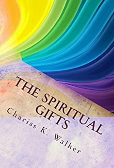 The Spiritual Gifts: Understanding for the Great Shift and Beyond by [Walker, Chariss K]