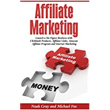 Affiliate Marketing: Launch a Six Figure Business with Clickbank Products, Affiliate Links, Amazon Affiliate Program and Internet Marketing (Online Business)