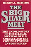 The Big Silver Melt, Henry A. Merton, 0025843605