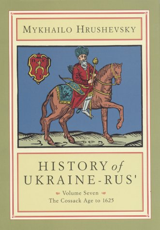 Book cover from History of Ukraine-Rus, Vol. 7: The Cossack Age to 1625 by Mykhailo Hrushevsky