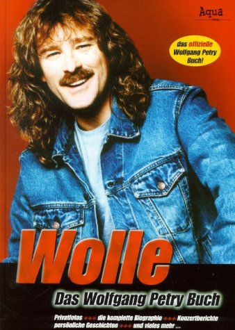 Wolle: Das Wolfgang Petry Buch