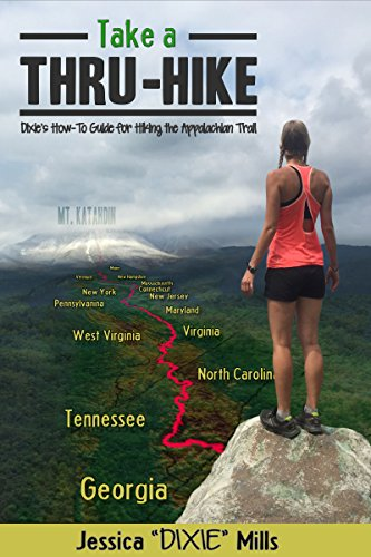 Take A Thru-Hike: Dixie's How-To Guide for Hiking the Appalachian Trail (Best Hiking Gear For Beginners)