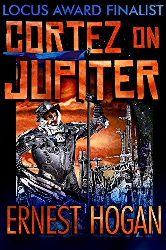 Cortez on Jupiter: A Locus Poll Top Ten Novel by [Hogan, Ernest]
