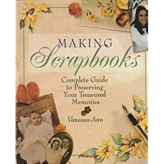 Making Scrapbooks: Complete Guide to Preserving Your Treasured Memories (Hardcover)