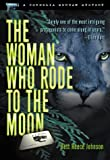 The Woman Who Rode to the Moon, Bett Reece Johnson, 1573440868