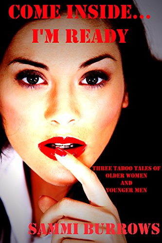 Come Inside...I'm Ready - Three Taboo Tales of Older Women and Younger Men (Taboo Erotica) -