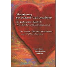 Transforming the Difficult Child Workbook: An Interactive Guide to the Nurtured Heart Approach: For Parents, Teachers, Practitioners and All Other Car