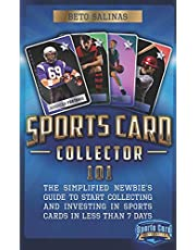 Sports Card Collector 101: The Simplified Newbie's Guide to Start Collecting and Investing in Sports Cards in Less Than 7 Days