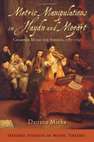 Metric Manipulations in Haydn and Mozart: Chamber Music for Strings, 1787-1791 (Oxford Studies in Music Theory) by Oxford University Press