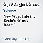 New Ways Into the Brain's 'Music Room' | Natalie Angier