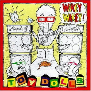 The Toy Dolls – Wakey Wakey!