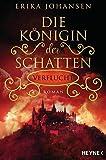 Die Königin der Schatten - Verflucht: Roman (Erika Johansen, Band 2)