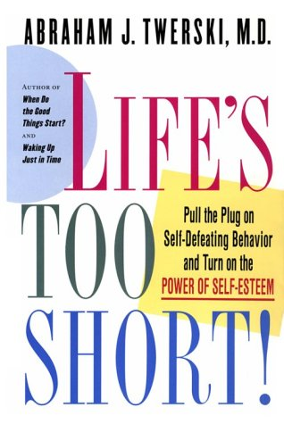 Life's Too Short!: Pull the Plug on Self-Defeating Behavior and Turn on the Power of Self-Esteem by St Martins Pr