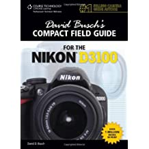David Busch's Compact Field Guide for the Nikon D3100 by David Busch (2011-03-28)