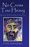 img - for No Cross Too Heavy: Stories from the Personal Life of Jesus Christ book / textbook / text book